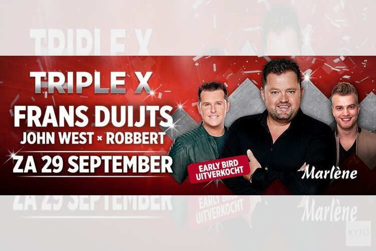 Zaterdag Triple X met Frans Duijts, John West en Robbert, Early Bird tickets uitverkocht